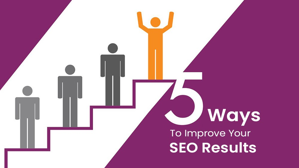 5 Ways to Improve Your SEO Results